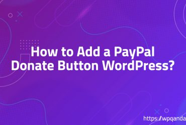 How to Add a PayPal Donate Button WordPress?