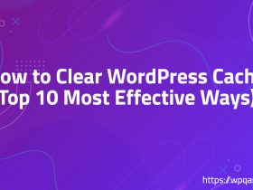 How to Clear WordPress Cache (Top 10 Most Effective Ways)?