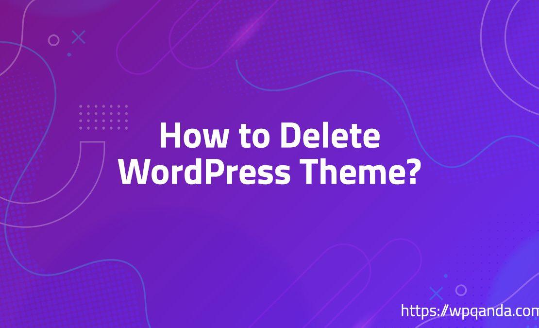 How to Delete WordPress Theme?
